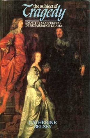 The Subject of Tragedy: Identity and Difference in Renaissance Drama