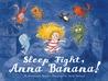 Sleep Tight, Anna Banana! by Alexis Dormal