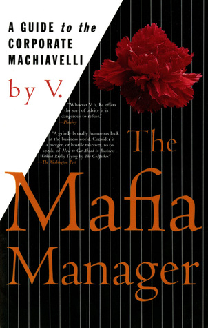 The Mafia Manager: A Guide to the Corporate Machiavelli