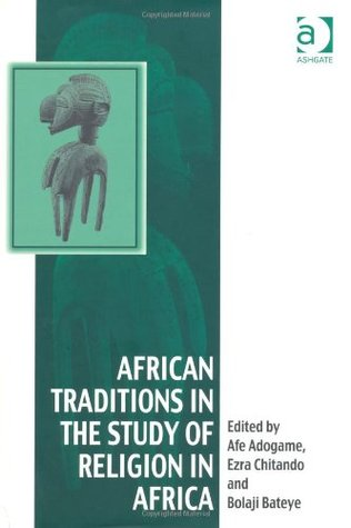 African Traditions in the Study of Religion in Africa: Emerging Trends, Indigenous Spirituality and the Interface with Other World Religions