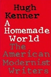 A Homemade World: The American Modernist Writers