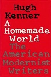 Ebook A Homemade World: The American Modernist Writers by Hugh Kenner read!
