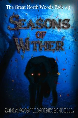 Seasons of Wither (The Great North Woods Pack, #3)