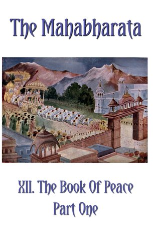 The Mahabharata Book XII Part One: The Book Of Peace (Volume 9)