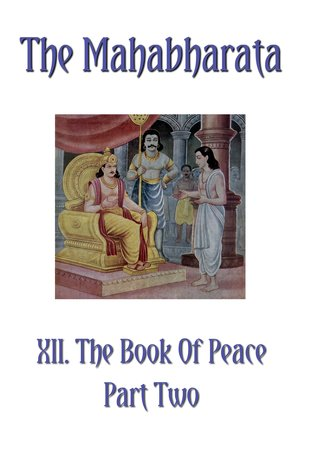 The Mahabharata Book XII Part Two: The Book Of Peace (Volume 10)