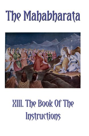 The Mahabharata Book XIII: The Book Of The Instructions (Volume 11)