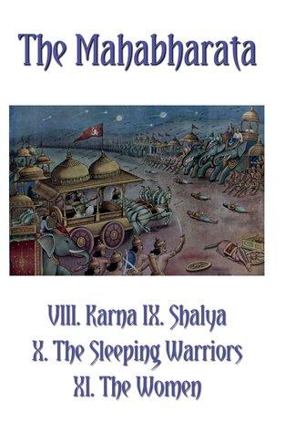 The Mahabharata Books VIII-XI: Karna, Shalya, The Sleeping Warriors, The Women (Volume 8)