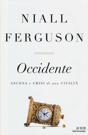 Occidente. ascesa e crisi di una civiltà by Niall Ferguson