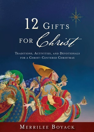 12 Gifts for Christ: Traditions, Activites, and Devotionals for a Christ-Center Christmas