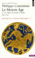 Le Moyen Age : le roi, l'Eglise, les grands, le peuple 481-1514 (Histoire de la France politique, Tome #1)