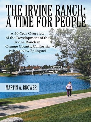 The Irvine Ranch: A Time for People: A 50-Year Overview of the Development of the Irvine Ranch in Orange County, California