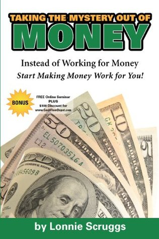 Taking the Mystery Out of Money:  Instead of Working for Money Learn How to Make Money Work for You