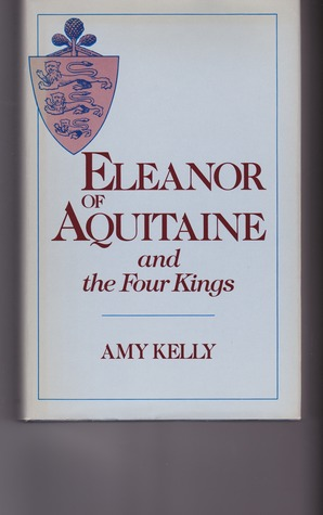 Eleanor of aquitaine and the four kings by Amy Kelly