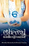 Ethereal Underground by Brooke Kennedy
