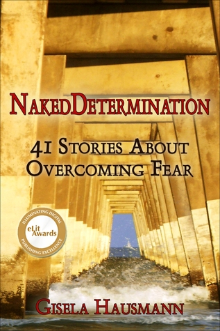 Naked Determination: 41 Stories About Overcoming Fear
