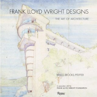 Frank Lloyd Wright Designs The Sketches Plans And Drawings By Bruce Brooks Pfeiffer