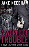 A World of Trouble (Jack Shepherd #3)