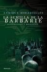 La Semilla de la Barbarie by Enrique Moradiellos