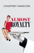Almost Royalty: A Romantic ...