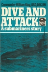 Dive and Attack: A Submariner's Story