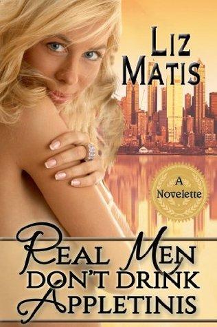 Real Men Don't Drink Appletinis (Real Men, #1)