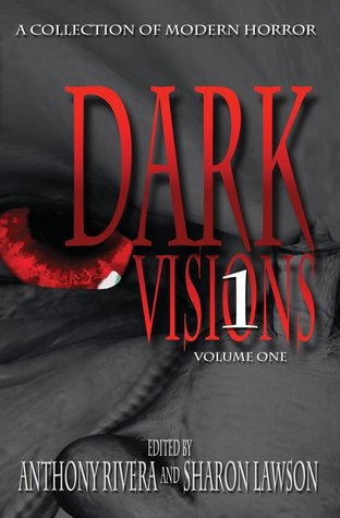 Dark Visions: A Collection of Modern Horror; Volume One