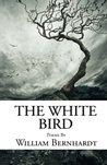 The White Bird: Poems by William Bernhardt