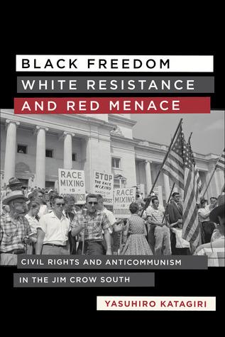 Black Freedom, White Resistance, and Red Menace: Civil Rights and Anticommunism in the Jim Crow South MOBI PDF por Yasuhiro Katagiri 978-0807153130