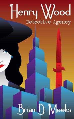 Henry Wood Detective Agency by Brian D. Meeks