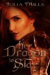 Her Dragon To Slay by Julia Mills
