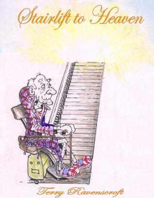 Stairlift to Heaven by Terry Ravenscroft