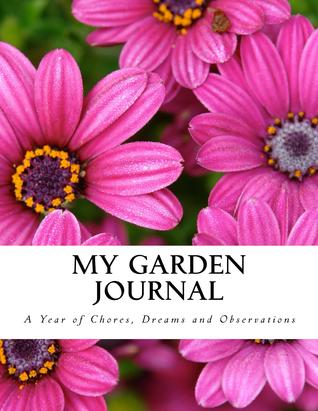 My Garden Journal: A Year of Chores, Dreams and Observations