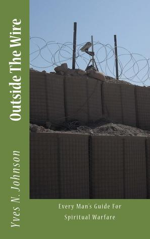 Outside The Wire: Every Man's Guide For Spiritual Warfare