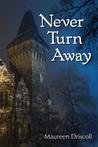 Never Turn Away by Maureen Driscoll