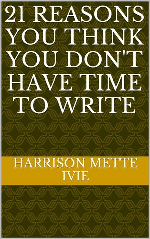 21 Reasons You Think You Don't Have Time to Write
