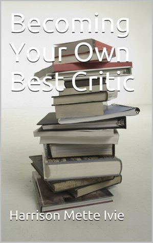 Ebook Becoming Your Own Best Critic by Mette Ivie Harrison DOC!