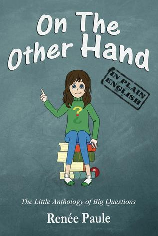 0e630d44a6 On The Other Hand  The Little Anthology of Big Questions by Renée ...