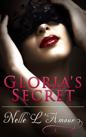 Gloria's Secret (Gloria's Secret, #1) by Nelle L'Amour
