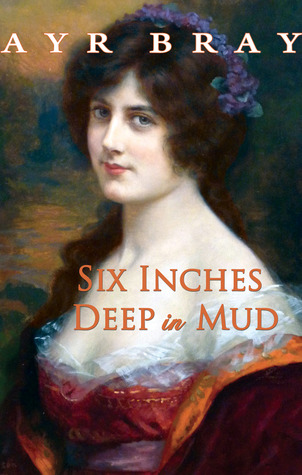 Six Inches Deep in Mud