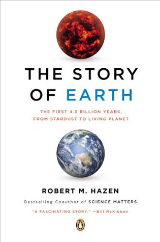 The story of earth: the first 4.5 billion years, from stardust to living planet by Robert M. Hazen
