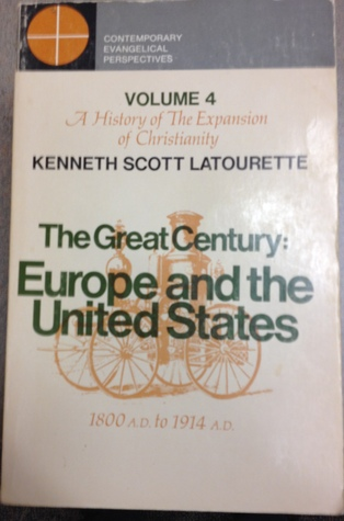 A History of the Expansion of Christianity (Volume 4): The Great Century: Europe and the United States
