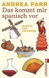 Das kommt mir spanisch vor. Madrid für  Anfänger
