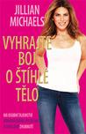 Vyhrajte boj o štíhlé tělo – Má osobní tajemství jednoduchého... by Jillian Michaels