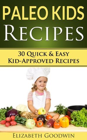 Paleo Kids Recipes: 30 Quick & Easy Kid-Approved Gluten Free Recipes