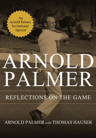 Reflections on the game by Arnold Palmer