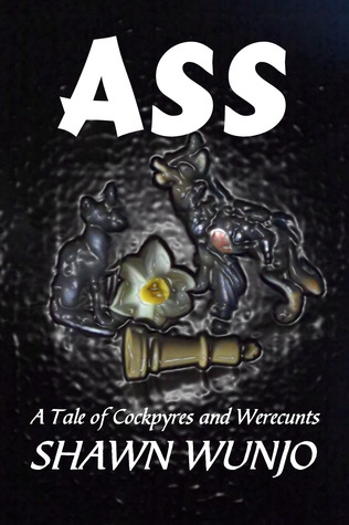 ASS: A Tale of Cockpyres and Werecunts