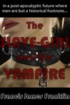 The Slave-Girl and the Vampire (The Slave-Girl and the Vampire, #1)