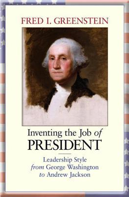 Inventing The Job Of President Leadership Style From