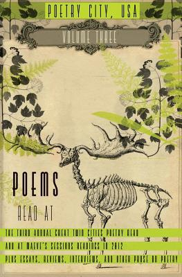 Poetry City, USA, Vol. 3: An anthology of poems read at the third annual Great Twin Cities Poetry Read plus essays, interviews, reviews, and other prose on poetry