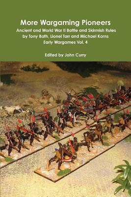 More Wargaming Pioneers Ancient and World War II Battle and Skirmish Rules by Tony Bath, Lionel Tarr and Michael Korns Early Wargames Vol. 4